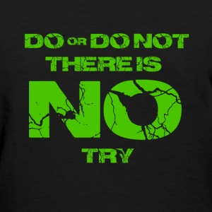 Star Wars do or do not there is no try yoda quote T-Shirts - Women's T-Shirt