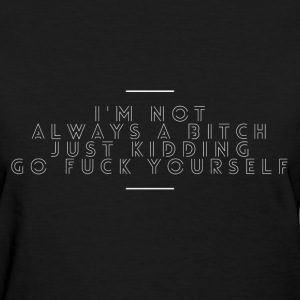 not always a bitch subtle T-Shirts - Women's T-Shirt
