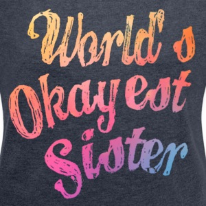 World's Okayest Sister - Women´s Rolled Sleeve Boxy T-Shirt