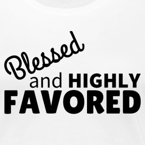 Blessed & Highly Favored T-Shirts - Women's Premium T-Shirt