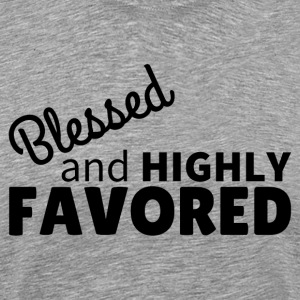 Blessed & Highly Favored T-Shirts - Men's Premium T-Shirt