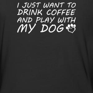 I Just Want To Drink Coffee And Play With My Dog - Baseball T-Shirt