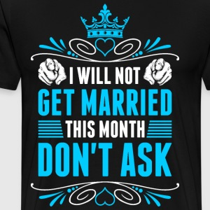 I Will Not Get Married This Month Gents T-Shirts - Men's Premium T-Shirt
