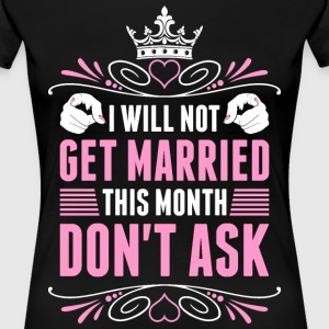 I Will Not Get Married This Month Ladies T-Shirts - Women's Premium T-Shirt