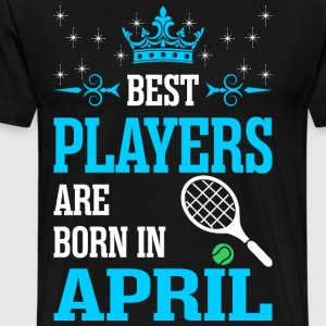 Best Players Are Born In April T-Shirts - Men's Premium T-Shirt