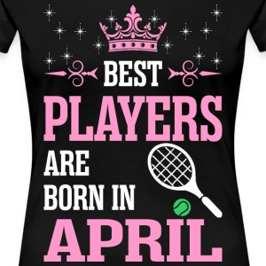 Best Players Are Born In April T-Shirts - Women's Premium T-Shirt