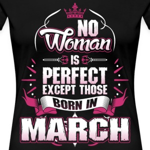 No Woman Is Perfect Born In March T-Shirts - Women's Premium T-Shirt