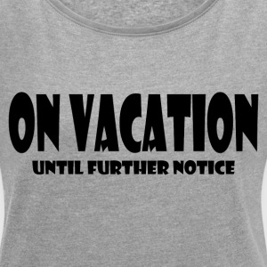 ON VACATION T-Shirts - Women´s Roll Cuff T-Shirt