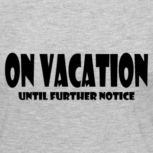 ON VACATION Long Sleeve Shirts - Women's Premium Long Sleeve T-Shirt