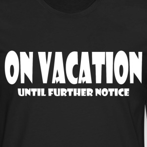 ON VACATION Long Sleeve Shirts - Men's Premium Long Sleeve T-Shirt