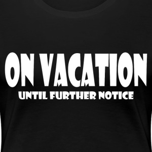 ON VACATION T-Shirts - Women's Premium T-Shirt