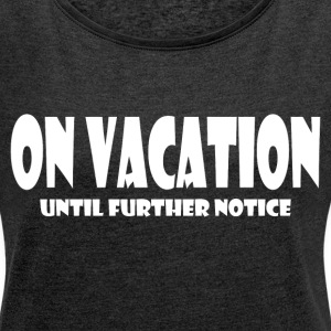 ON VACATION T-Shirts - Women´s Rolled Sleeve Boxy T-Shirt