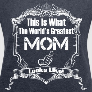 Worlds Greatest Mom Looks Like T-Shirts - Women´s Roll Cuff T-Shirt