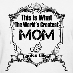 Worlds Greatest Mom Looks Like T-Shirts - Women's T-Shirt