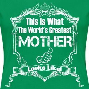 Worlds Greatest Mother Looks Like T-Shirts - Women's Premium T-Shirt