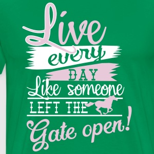 Live every day.... Gate open T-Shirts - Men's Premium T-Shirt