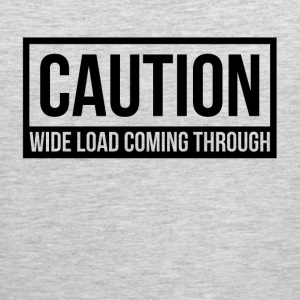 CAUTION WIDE LOAD COMING THROUGH Sportswear - Men's Premium Tank