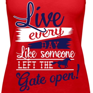 Live every day.... Gate open Tanks - Women's Premium Tank Top