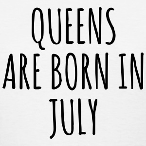 Queen are born in July T-Shirts - Women's T-Shirt
