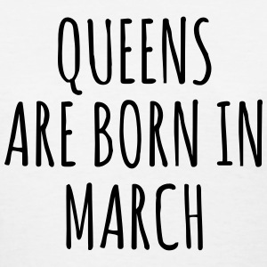 Queen are born in March T-Shirts - Women's T-Shirt