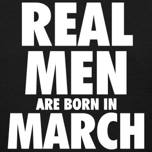 Real men are born in March T-Shirts - Women's T-Shirt