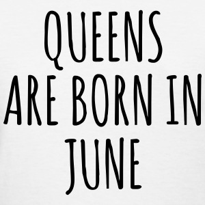 Queen are born in June T-Shirts - Women's T-Shirt