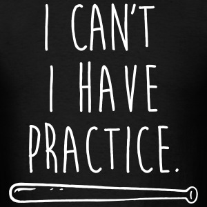 I can't I have practice T-Shirts - Men's T-Shirt