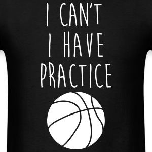 I can't I have basketball T-Shirts - Men's T-Shirt