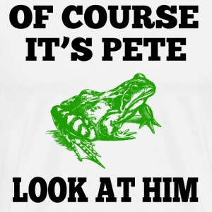 Of Course Its Pete - O' Brother.... T-Shirts - Men's Premium T-Shirt