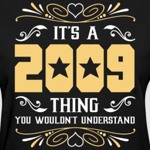 It's 2009 Thing You Wouldnot Understand - Women's T-Shirt