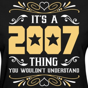 It's 2007 Thing You Wouldnot Understand - Women's T-Shirt