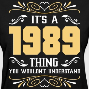 It's 1989 Thing You Wouldnot Understand - Women's T-Shirt