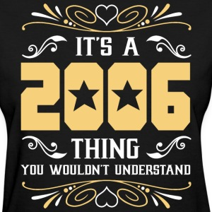 It's 2006 Thing You Wouldnot Understand - Women's T-Shirt