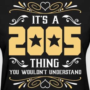 It's 2005 Thing You Wouldnot Understand - Women's T-Shirt