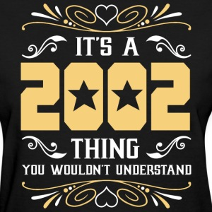 It's 2002 Thing You Wouldnot Understand - Women's T-Shirt