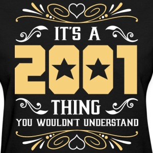 It's 2001 Thing You Wouldnot Understand - Women's T-Shirt