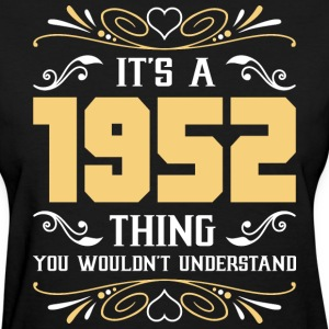 It's 1952 Thing You Wouldnot Understand - Women's T-Shirt