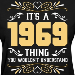 It's 1969 Thing You Wouldnot Understand - Women's T-Shirt