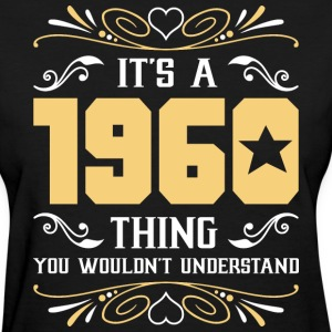It's 1960 Thing You Wouldnot Understand - Women's T-Shirt
