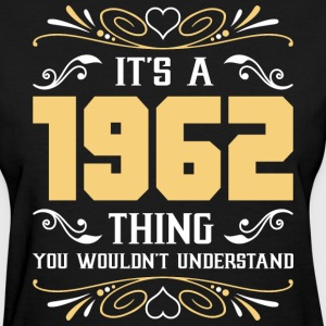 It's 1962 Thing You Wouldnot Understand - Women's T-Shirt