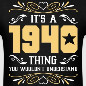 It's 1940 Thing You Wouldnot Understand - Men's T-Shirt