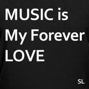 MUSIC is My Forever LOVE T-Shirts - Women's T-Shirt