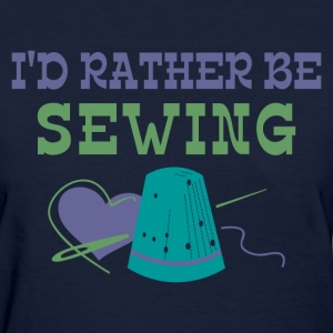 Rather Be Sewing T-Shirts - Women's T-Shirt
