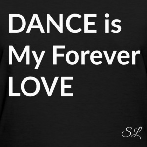 DANCE is My Forever LOVE T-Shirts - Women's T-Shirt