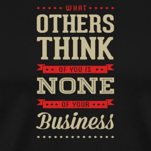 What others think of you is none of your business - Men's Premium T-Shirt
