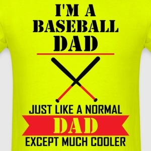 I'M A Baseball Dad Just Like A Normal Dad Except  T-Shirts - Men's T-Shirt