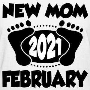 NEW MOM FEBRUARY 2021, NEW MOM, MOM, FEBRUARY, 202 - Women's T-Shirt