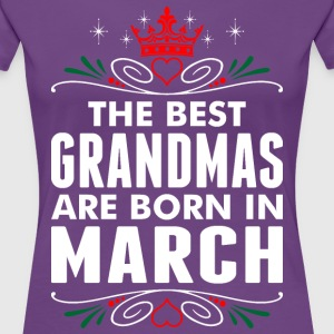 The Best Grandmas Are Born In March T-Shirts - Women's Premium T-Shirt