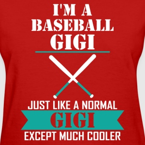 I'M A Baseball Gigi Just Like A Normal Gigi Excep T-Shirts - Women's T-Shirt