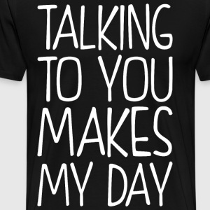Talking To You Makes My Day T-Shirts - Men's Premium T-Shirt